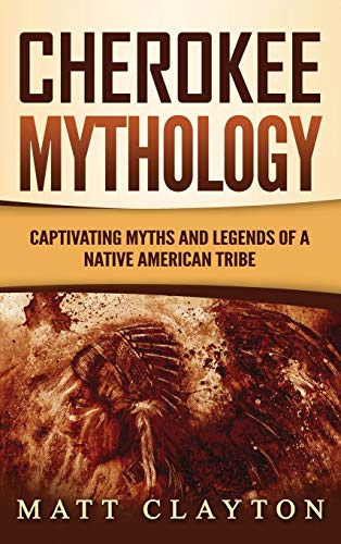 Cherokee Mythology: Captivating Myths and Legends of a Native American Tribe