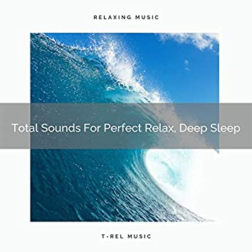 Total Sounds For Perfect Relax, Deep Sleep