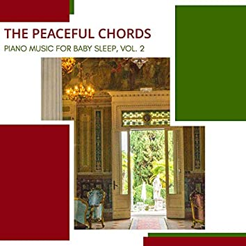 The Peaceful Chords - Piano Music For Baby Sleep, Vol. 2