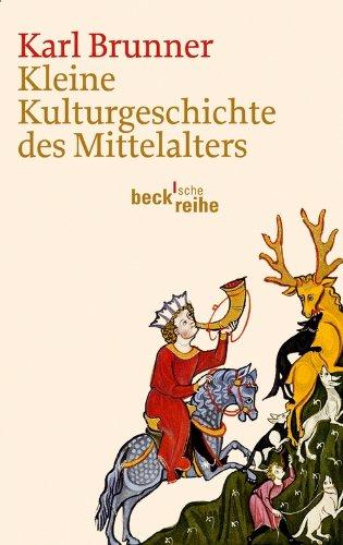 Kleine Kulturgeschichte des Mittelalters (Beck'sche Reihe 6058)