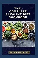 THE COMPLETE ALKALINE DIET COOKBOOK: Rebalance Your Health And Reversing Disease