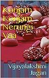 Konjam Konjam Nerungi Vaa (Tamil Edition)