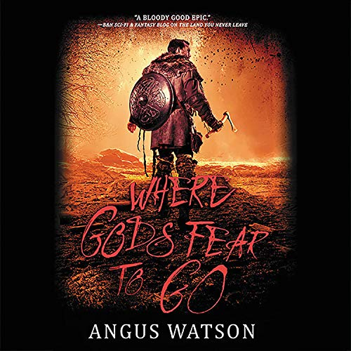 Where Gods Fear to Go Audiobook By Angus Watson cover art