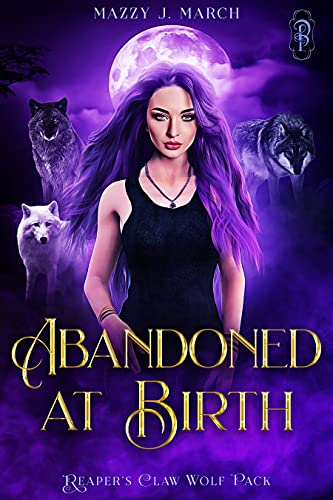 Abandoned at Birth (Reaper's Claw Wolf Pack Book 1) by [Mazzy J. March]