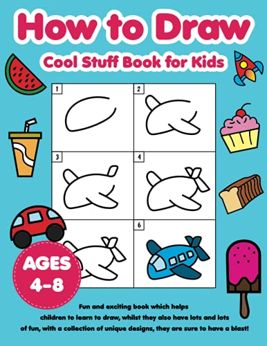 How to Draw Cool Stuff Book for Kids Ages 4-8: A Simple Drawing Guide Step-by-Step to Learn How to Draw Cool Things for Kids Girls & Boys