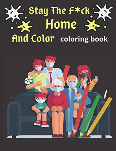 Stay The F*ck Home And Color Coloring Book: Soothing Designs to Color When the World Goes to Sh*t