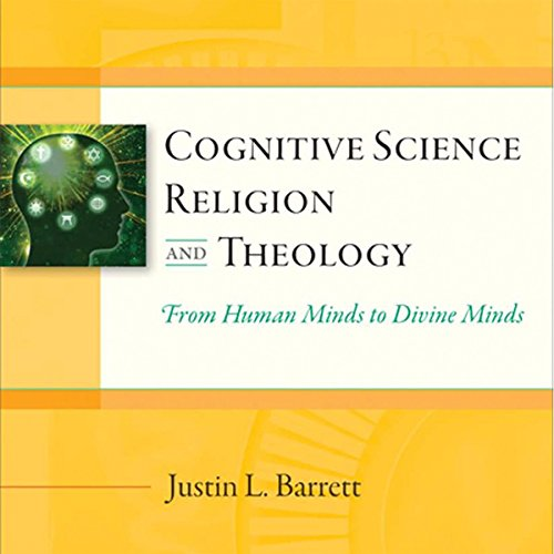 Cognitive Science, Religion, and Theology: From Human Minds to Divine Minds audiobook cover art
