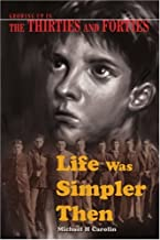 Life Was Simpler Then: Growing Up in the Thirties and Forties