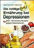 Die richtige Ernährung bei Depressionen: Über 130 leckere Rezepte gegen Depressionen