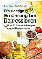 Die richtige Ernaehrung bei Depressionen: Ueber 130 leckere Rezepte gegen Depressionen