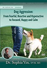 Dog Aggression: From Fearful, Reactive & Hyperactive to Focused, Happy & Calm