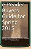e-Reader Buyers Guide for Spring 2015: The purpose of this Buyers Guide is to give you a sense of the very best devices on the market. (English Edition)
