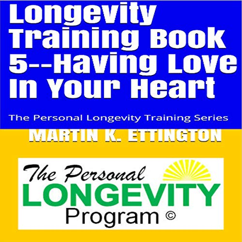 Longevity Training Book 5 - Having Love in Your Heart audiobook cover art