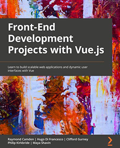 Front-End Development Projects with Vue.js: Learn to build scalable web applications and dynamic user interfaces with Vue (English Edition)