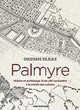 Palmyre. Histoire et archéologie d'une cité caravanière à la croisée des cultures