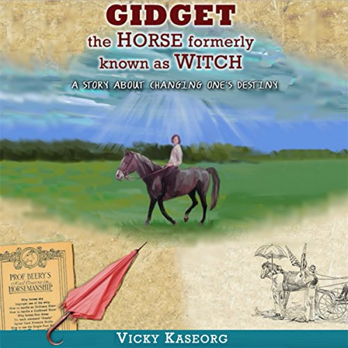 Gidget: The Horse Formerly Known as Witch - a Story About Changing One's Destiny audiobook cover art