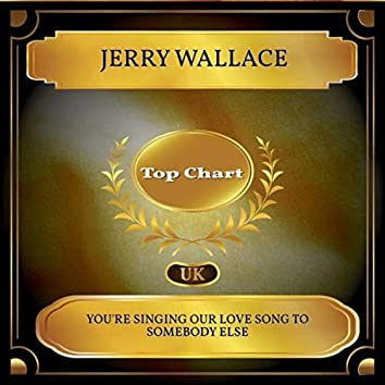 You're Singing Our Love Song To Somebody Else (UK Chart Top 100 - No. 46)