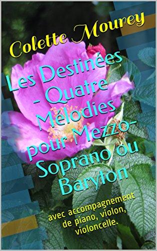 Les Destinées - Quatre Mélodies pour Mezzo-Soprano ou Baryton: avec accompagnement de piano, violon, violoncelle. (French Edition)