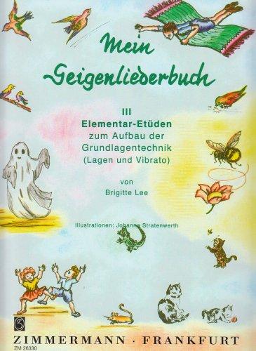 Mein Geigenliederbuch: Elementar-Etüden zum Aufbau der Grundlagentechnik (Lagen und Vibrato). Band 3. Violine.