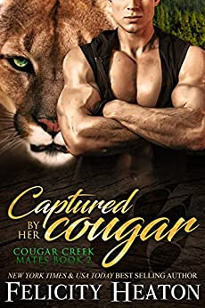 Captured by her Cougar (Cougar Creek Mates Shifter Romance Series Book 2) by [Felicity Heaton]