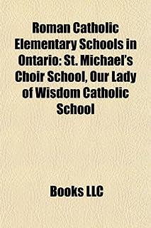 Roman Catholic Elementary Schools in Ontario: St. Michael's Choir School, Our Lady of Wisdom Catholic School