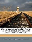 Considerations Sur Les Causes de La Grandeur Des Romains Et de Leur Decadence... - Nabu Press - 19/04/2012