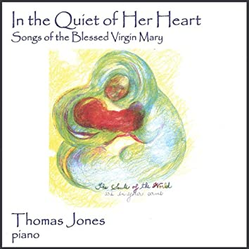 In the Quiet of Her Heart - Songs of the Blessed Virgin Mary