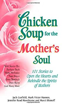Paperback Chicken Soup for the Mother's Soul: 101 Stories to Open the Hearts and Rekindle the Spirits of Mothers Book