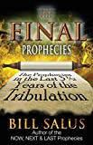 The Final Prophecies: The Prophecies in the Last 3 ½ Years of the Tribulation