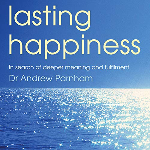 Lasting Happiness     In Search of Deeper Meaning and Fulfilment              By:                                                                                                                                 Andrew Parnham                               Narrated by:                                                                                                                                 Geoff Barham                      Length: 9 hrs and 30 mins     Not rated yet     Overall 0.0
