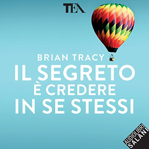 Il segreto è credere in se stessi                   By:                                                                                                                                 Brian Tracy                               Narrated by:                                                                                                                                 Tania De Domenico                      Length: 5 hrs and 19 mins     Not rated yet     Overall 0.0