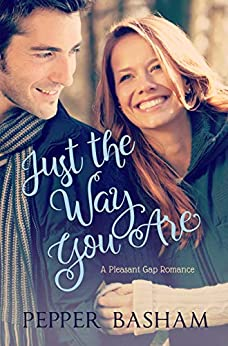 Just the Way You Are (A Pleasant Gap Romance Book 1) by [Pepper Basham]