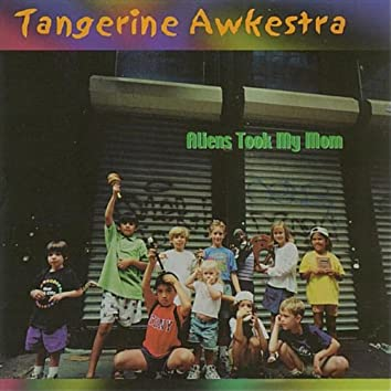 The Tangerine Awkestra: Aliens Took My Mom