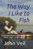 The Way I Like to Fish: A Kayak Angler's Guide to Shallow Water, Light Tackle Fishing