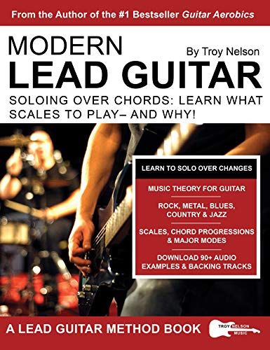Modern Lead Guitar: Soloing Over Chords: Learn What to Play – and Why! (English Edition)