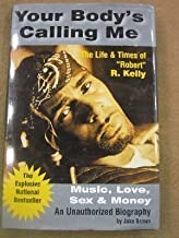 Your Body's Calling Me: The Life & Times of