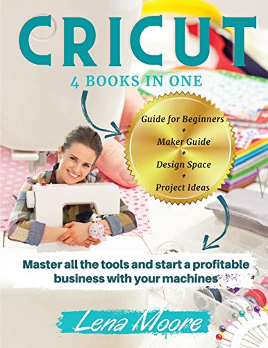 Cricut: 4 BOOKS in 1 Guide for Beginners + Maker Guide + Design Space + Project Ideas. Master all the tools and start a profitable business with your machines
