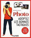 Photo, adoptez les bonnes tactiques - Conseils d'expert pour réussir ses photos