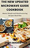 THE NEW UPDATED MICROWAVE GUIDE COOKBOOK: Master Simple and Mouthwatering Recipes Meal Plan (English Edition)
