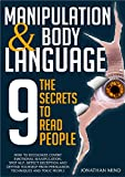 Manipulation and Body Language: The 9 Secrets to Read People. How to Recognize Covert Emotional Manipulation, Spot NLP, Detect Deception and Defend Yourself ... from Persuasion Techniques and Toxic People