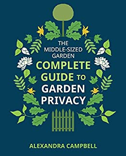 The Complete Guide to Garden Privacy by [Alexandra Campbell]