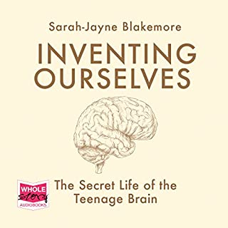 Inventing Ourselves     The Secret Life of the Teenage Brain              By:                                                                                                                                 Sarah-Jayne Blakemore                               Narrated by:                                                                                                                                 Sarah Borges                      Length: 7 hrs and 29 mins     35 ratings     Overall 4.3