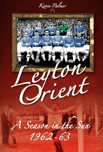 Leyton Orient: A Season in the Sun 1962-63