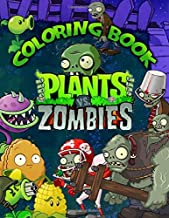 Plants And Zombies Coloring Book: Great Gift For Kids And Adults With 50+ Illustrations Of Plants And Zombies