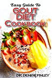 Easy Guide To Gout Diet Cookbook: 50+ Homemade, Assorted, Delectable Recipes for managing and preventing gout!