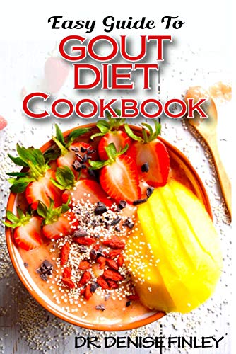 Easy Guide To Gout Diet Cookbook: 50+ Homemade, Assorted, Delectable Recipes for managing and preventing gout! (English Edition)