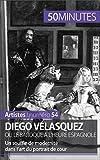 Diego Vélasquez ou le baroque à l'heure espagnole: Un souffle de modernité dans l'art du portrait de cour (Artistes t. 54) (French Edition)