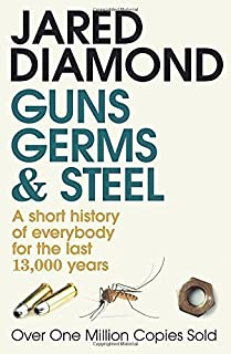 Guns, Germs and Steel: A short history of everybody for the last 13,000 years by Jared Diamond (30-Apr-1998) Paperback