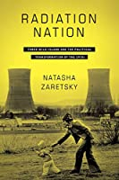 Radiation Nation: Three Mile Island and the Political Transformation of the 1970s