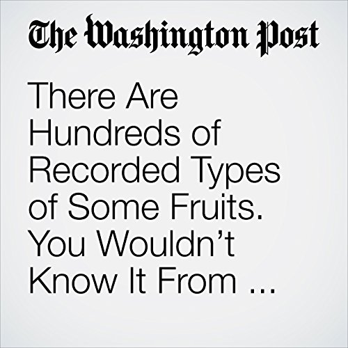 There Are Hundreds of Recorded Types of Some Fruits. You Wouldn't Know It From Stores. copertina